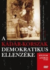 A Kádár-korszak demokratikus ellenzéke DVD