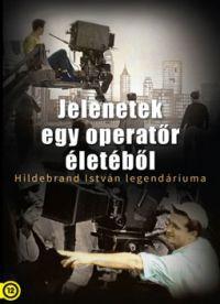 Jelenetek egy operatőr életéből - Hildebrand István legendáriuma DVD