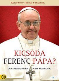 Kicsoda Ferenc pápa? DVD